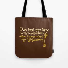 I've Lost The Key To My Imagination. Now I Can't Start My Unicorn. Tote Bag