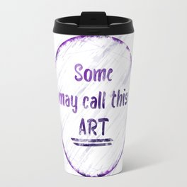 Some may call this art. Travel Mug