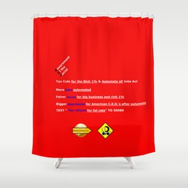 Tax Cuts for the Rich 1% and Automate all Jobs Act Shower Curtain