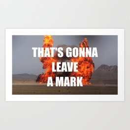 That's gonna leave a mark Art Print