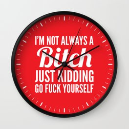 I'M NOT ALWAYS A BITCH (Red) Wall Clock