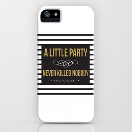 A little party never killed nobody iPhone Case