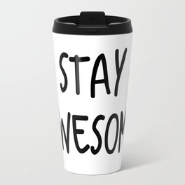 Stay Awesome Travel Mug