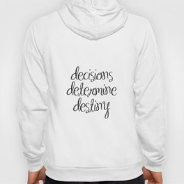 Inspirational Wall Art - Decisions Determine Destiny - Motivational Quote Wall Decor Hoody