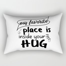 My favorite place is inside your hug Rectangular Pillow