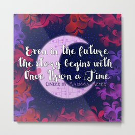 Once Upon a Time- The Lunar Chronicles Quote Metal Print