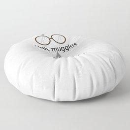 Ugh, muggles. Floor Pillow
