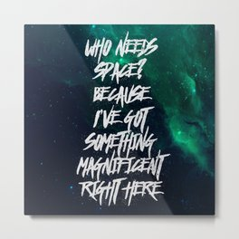 Who Needs Space? Metal Print