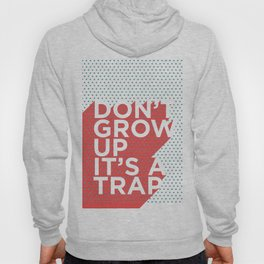 Dont Grow Up Its a Trap Hoody