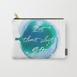 Let that shit go - Watercolor Collection Carry-All Pouch