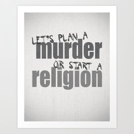 Let's commit a murder or start a religion – Doors quote Art Print