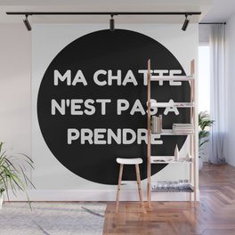 """Ma chatte n'est pas a prendre - """" My P**** is not up for grabs"""" Wall Mural"""