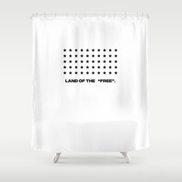 "Land of the ""free"" Shower Curtain"