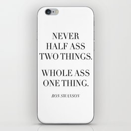 Never Half Ass Two Things. Whole Ass One Thing. -Ron Swanson iPhone Skin