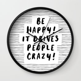 Be Happy It Drives People Crazy black-white typography minimalist home bedroom room wall decor Wall Clock
