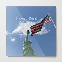 I Don't Kneel Metal Print