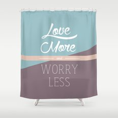 Love More & Worry Less Typography Shower Curtain