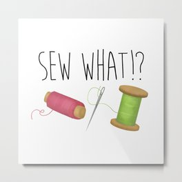 Sew What Metal Print