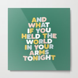 And What If You Held The World In Your Arms Tonight Metal Print