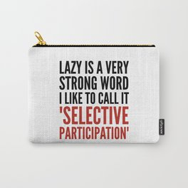 Lazy is a Very Strong Word I Like to Call it Selective Participation (Crimson) Carry-All Pouch