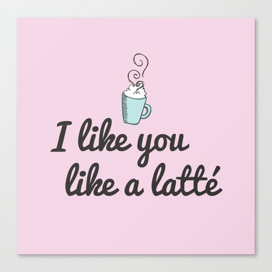 I like you like a latté Canvas Print