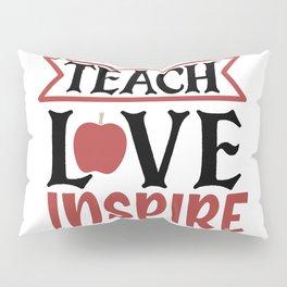 Teach Love Inspire Pillow Sham