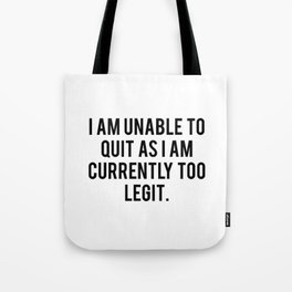 I Am Unable To Quit As I Am Currently Too Legit Tote Bag
