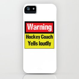 Warning Hockey Coach Yells Loudly iPhone Case