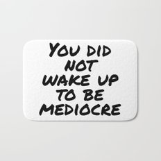 You did not wake up to be mediocre Bath Mat