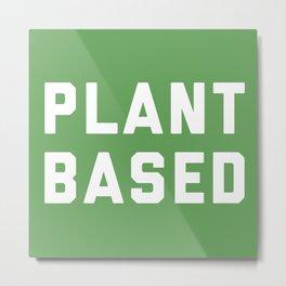 Plant Based Vegan Quote Metal Print