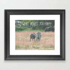 Do what makes you happy. Or don't. Framed Art Print