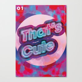 That's Cute | Passive Aggressive Poster Canvas Print