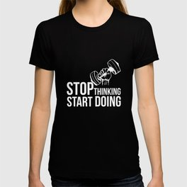 Stop Thinking Start Doing Gym-Motivation Gift Men Woman T-shirt