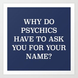 Why Do Psychics Art Print