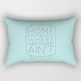 Home is where them fuckers ain't Rectangular Pillow