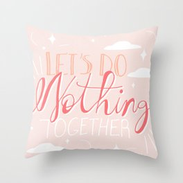 Let's Do Nothing Together Throw Pillow