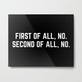 First Of All, No Funny Quote Metal Print