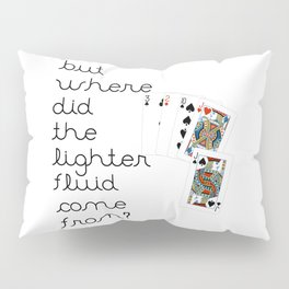 But Where Did the Lighter Fluid Come From? Pillow Sham