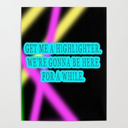 Get me a highlighter. We're gonna be here for a while. Poster