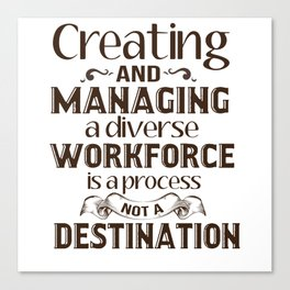 Creating and managing a diverse workforce is a process not a destination. Canvas Print