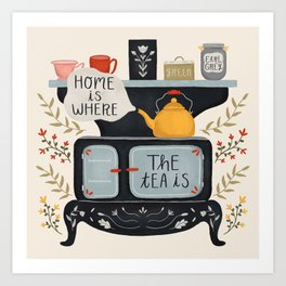 Home Is Where the Tea Is Art Print