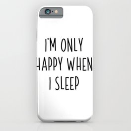 I'm Only Happy When I Sleep | Gift Idea Sleep black iPhone Case