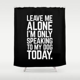 Speaking To My Dog Funny Quote Shower Curtain