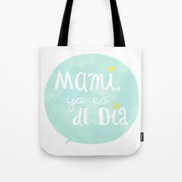 Mami, ya es de día Tote Bag