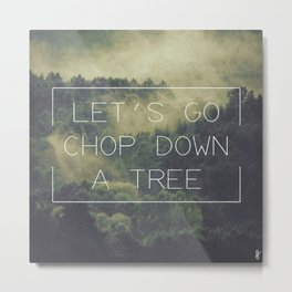 ANTI-INSPIRATIONAL: Chop A Tree Metal Print