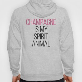 Champagne Spirit Animal Funny Quote Hoody