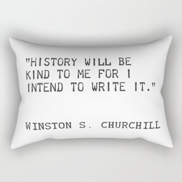 History will be kind to me for I intend to write it. Winston S. Churchill Rectangular Pillow