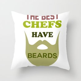 The Best Chefs have Beards Throw Pillow