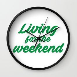 Living for the weekend Wall Clock