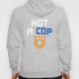 Definitely Not A Cop Police Joke Funny Pun Detective Officer Gun Gift Hoody